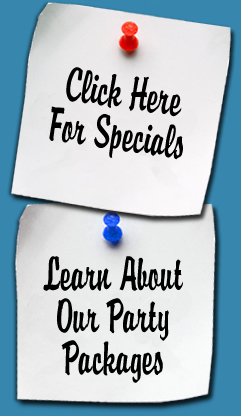 Click for specials and learn about our party packages